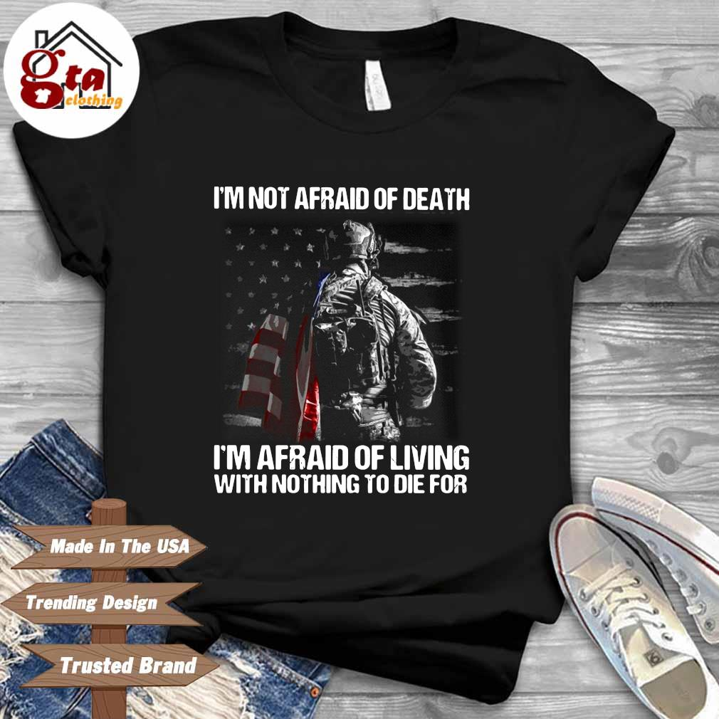I'm not afraid of death I'm afraid of living with nothing to die for shirt